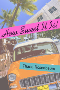 How Sweet It Is by Thane Rosenbaum