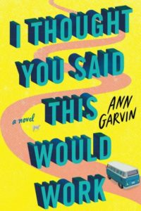I thought You Said This Would Work by Ann Garvin